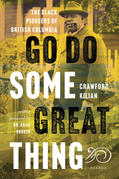 Go Do Some Great Thing: The Black Pioneers of British Columbia. Killian Crawford, with a foreword by Dr. Adam Rudder. 3rd Edition.